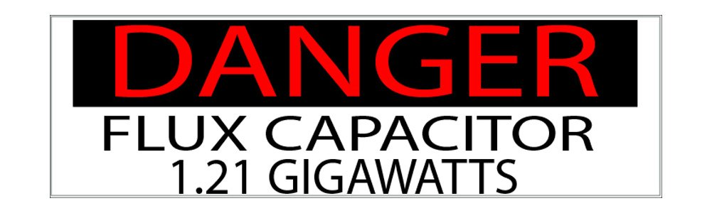 Danger 10in x 3in Large Funny Auto Car Decal Bumper Sticker Truck RV Boat Danger 1.21 Gigawatts Flux Rogue River Tactical RR-1121
