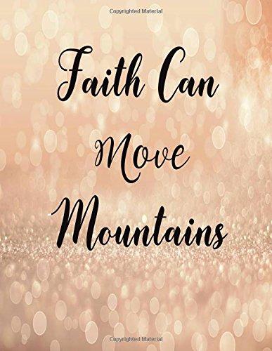 "Faith Can Move Mountains: Journal Notebook Quotes journal ,Notebook ,Lined Journal (8.5"" x 11"") 120 pages (Volume 16) pdf"