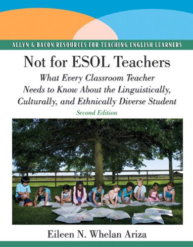 Not For ESOL Teachers: What Every Classroom Teacher Needs To Know About The Linguistically, Culturally, And Ethnically Diverse Student (2nd Edition)