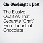 The Elusive Qualities That Separate 'Craft' From Industrial Chocolate | Simran Sethi