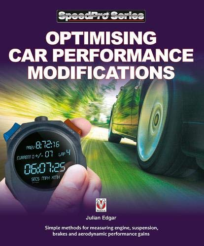 Optimising Car Performance Modifications: Simple methods of measuring engine, suspension, brakes and aerodynamic performance gains (SpeedPro Series)