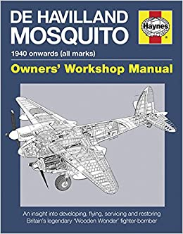 De havilland mosquito 1940 onwards all marks an insight into restoring britains legendary wooden wonder fighter bomber owners workshop manual jonathan falconer brian rivas 9780857333605 amazon books fandeluxe Image collections