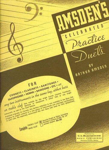 Instruments Any Two (Amsden's Celebrated Practice Duets for Cornets, Clarinets, Baritones, Saxophones, Horns, Bassoons (or any two instruments in the same key, either bass or treble clef, suitable for the single cornet, clarinet, trombone, baritone or saxophone in either clef or any single instrument as well as duet features))