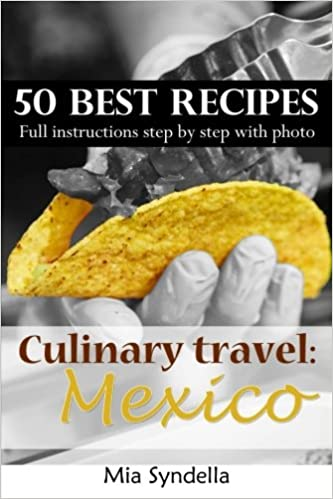 523c6e20586 Culinary travel  Mexico. 50 best mexican recipes. Easy cooking  I m ...