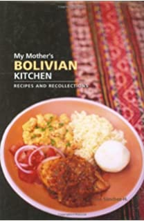 My Mothers Bolivian Kitchen: Recipes and Recollections (Hippocrene Cookbook Library (Hardcover))