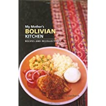 My Mother's Bolivian Kitchen: Recipes and Recollections (Hippocrene Cookbook Library (Hardcover))