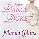 How to Dance With a Duke: Ugly Duckling Trilogy, Book 1 Audiobook by Manda Collins Narrated by Anne Flosnik