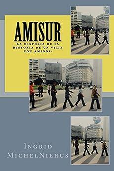 Amisur: La historia de la historia de un viaje con amigos. de [Niehus, Ingrid Michel]