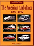 The American Ambulance, 1900-2002, Walter M. P. McCall, 158388081X