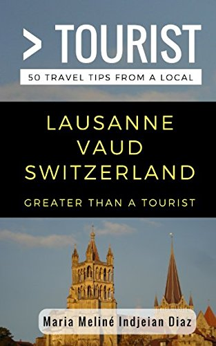 Greater Than a Tourist- Lausanne Vaud Switzerland: 50 Travel Tips from a Local