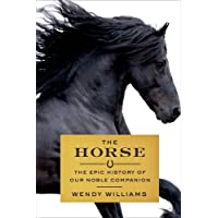 The Horse: The Epic History of Our Noble Companion