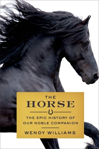 The Horse  The Epic History Of Our Noble Companion