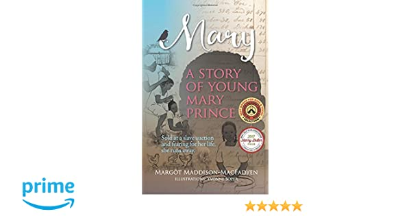 Mary: A Story of Young Mary Prince: Sold at a slave auction and afraid for her life, she runs away.: Margot Maddison-MacFadyen, Yvonne Soper, Brenda Hewer: ...