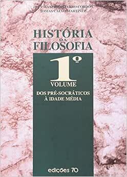 História da Filosofia. Dos Pré-Socráticos à Idade Média