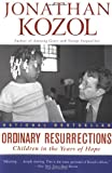 Ordinary Resurrections: Children in the Years of Hope, Jonathan Kozol, 0060956453