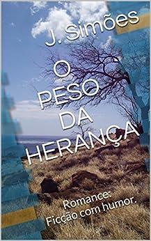 O PESO DA HERANÇA: Romance: Ficção com humor. por [Simões, J.]