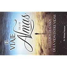 Viaje de las Almas: Estudios de Casos de la Vida Entre Vidas = Journey of Souls (Mente, Cuerpo y Espiritu (Grupo Editorial Tomo)) (Spanish Edition)