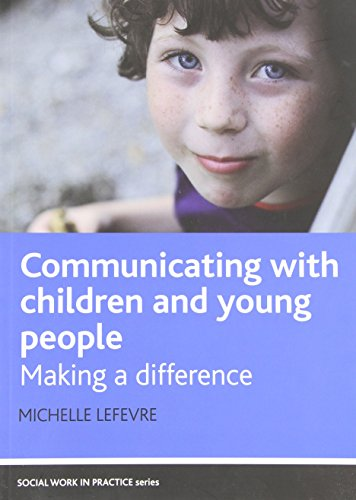 Communicating with children and young people: Making a difference (Social Work in Practice (Paperback))