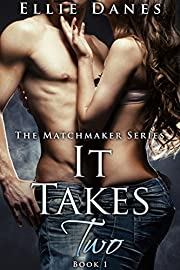 It Takes Two (The Matchmaker Series, Book 1): An Alpha Billionaire Romance