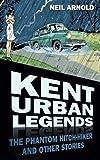 """""""Kent Urban Legends - The Phantom Hitchhiker and Other Stories"""" av Neil Arnold"""