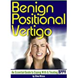 Benign Positional Vertigo: An Essential Guide to Coping With and Treating BPPV