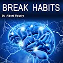 Break Habits: Resist Temptation and Learn Self Control Audiobook by Albert Rogers Narrated by Nina Price