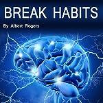 Break Habits: Resist Temptation and Learn Self Control | Albert Rogers