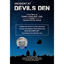 Incident at Devils Den, a true story by Terry Lovelace, Esq.: Compelling Proof of Alien Existence, Alleged USAF Involvement and an Alien Implant Discovered Accidentally on X-Ray