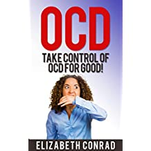 OCD: Take CONTROL of Obsessive-Compulsive Behavior for good!: A guide to how to free yourself from Obsessive Compulsive Disorder (OCD). (OCD, Obsessive ... Brain Lock, Delivered from Distraction)