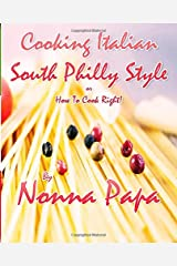 Cooking Italian - South Philly Style: Or How to Cook Right Paperback