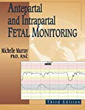 img - for Antepartal and Intrapartal Fetal Monitoring: Third Edition by Michelle Murray PhD RNC (2006-11-08) book / textbook / text book