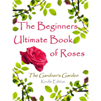 The Ultimate Book Of Roses (Beginners Book of Roses 1) (English Edition)