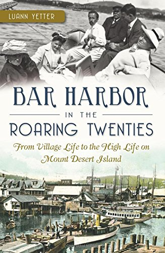 Bar Harbor in the Roaring Twenties: From Village Life to the High Life on Mount Desert Island