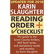 Karin Slaughter Reading Order and Checklist: The guide to the Grant County thrillers, Will Trent series, and standalone novels and novellas by Karin Slaughter