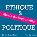 Ethique et politique | Livre audio Auteur(s) : Alexis de Tocqueville Narrateur(s) : Rémi Pous
