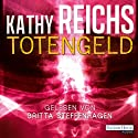 Totengeld (Tempe Brennan 16) Audiobook by Kathy Reichs Narrated by Britta Steffenhagen