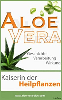aloe vera kaiserin der heilpflanzen geschichte verarbeitung wirkung german edition. Black Bedroom Furniture Sets. Home Design Ideas