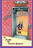 Hold The Elevator, Please: The adventures of J.W. and her world of elevators! (Volume 1)