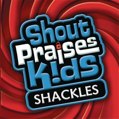 Shout Praises Kids: Shackles by Shout Praises! Kids Gospel by