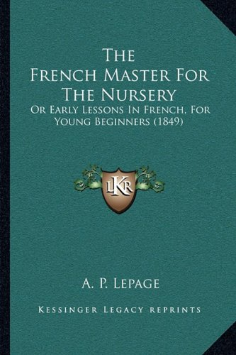 Download The French Master For The Nursery: Or Early Lessons In French, For Young Beginners (1849) pdf epub