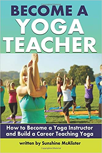 Become a Yoga Teacher: How to Become a Yoga Instructor and ...