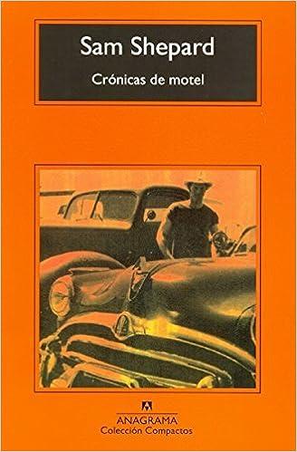 Cronicas de motel (Compactos Anagrama) (Spanish Edition) [7/15/2005] Sam Shepard