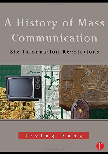 A History of Mass Communication: Six Information Revolutions