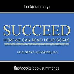 Summary: Succeed: How We Can Reach Our Goals by Heidi Grant Halvorson, PhD: Book Summary