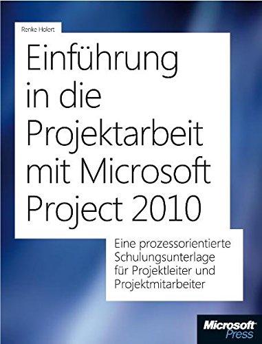 Einführung in die Projektarbeit mit Microsoft Project 2010: EineprozessorientierteSchulungsunterlagefürProjektleiterundProjektmitarbeiter