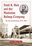 Frank K. Hain and the Manhattan Railway Company, Peter Murray Hain, 0786464054