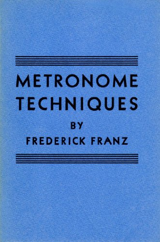 Price comparison product image Metronome Techniques: Being a Very Brief Account of the History and Use of the Metronome with Many Practical Applications for the Musician