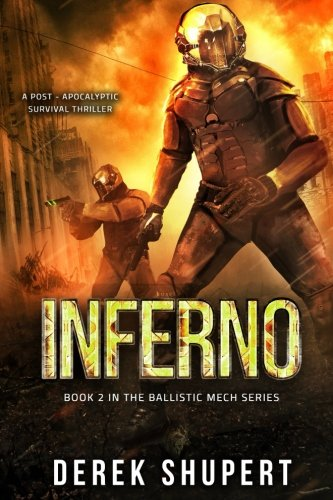 Inferno: A Post-Apocalyptic Survival Thriller (Book 2 in the Ballistic Mech Series) (Volume 2)