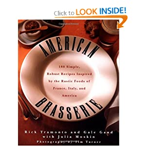American Brasserie: 180 Simple, Robust Recipes Inspired the Rustic Foods of France, Italy, and America