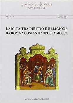Laicita Tra Diritto E Religione Da Roma a Costantinopoli a Mosca: Collezione Diretta Da P.Catalano E P. Siniscalco (Da Roma Alla Terza Roma)